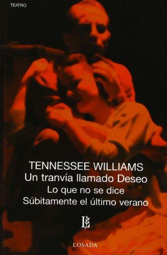 Un Tranvia Llamado Deseo/Lo Que No Se Dice/Subitamente El Ultimo Verano por Tennessee Williams