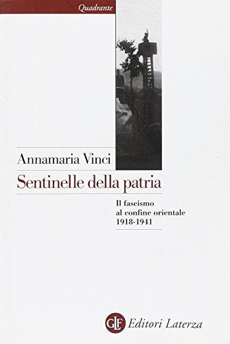 Sentinelle della patria. Il fascismo al confine orientale 1918-1941
