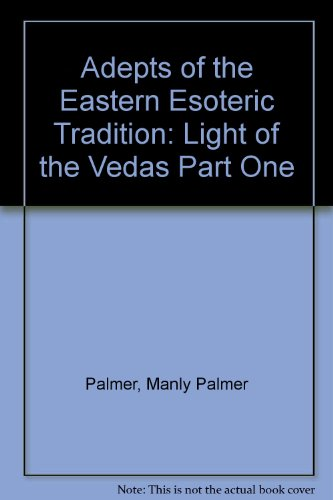 Adepts of the Eastern Esoteric Tradition: Light of the Vedas Part One par Manly Palmer Hall