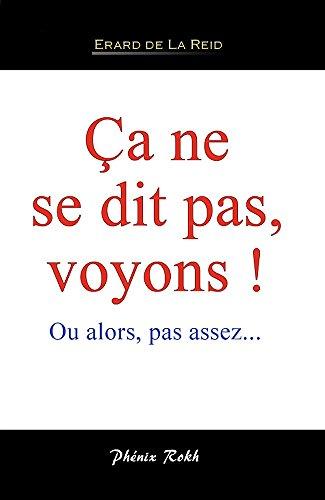 Ca ne se dit pas, voyons !: Ou alors, pas assez... (French Edition)