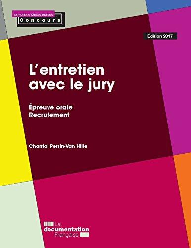 L'entretien avec le jury / Chantal Perrin-Van Hille,....- Paris : Direction de l'information légale et administrative : [la Documentation française] , DL 2017