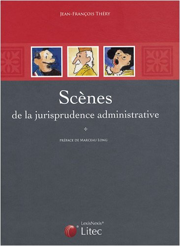 Scènes de la jurisprudence administrative par Jean-François Théry