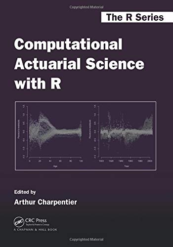 Computational Actuarial Science with R (Chapman & Hall/CRC the R) (Science Computational)