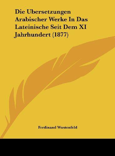 Die Ubersetzungen Arabischer Werke in Das Lateinische Seit Dem XI Jahrhundert (1877)