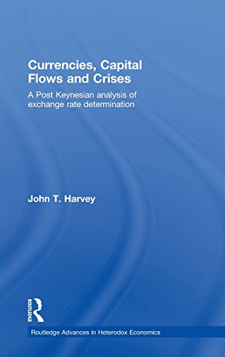 Currencies, Capital Flows and Crises: A post Keynesian analysis of exchange rate determination (Routledge Advances in Heterodox Economics)
