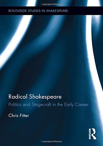 Radical Shakespeare (Routledge Studies in Shakespeare)