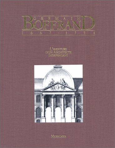 Germain Boffrand, 1667-1754 : L'Aventure d'un architecte indépendant