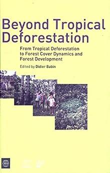 Beyond Tropical Deforestation: From Tropical Deforestation To Forest Cover Dynamics And Forest Development por Mireille Jardin Gratis