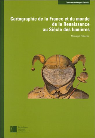 Cartographie de la France et du monde de la Renaissance au siècle des lumières par Monique Pelletier