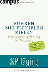 Führen mit flexiblen Zielen: Praxisbuch für mehr Erfolg im Wettbewerb