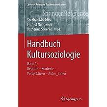 Handbuch Kultursoziologie: Band 1: Begriffe – Kontexte – Perspektiven – Autor_innen (Springer Reference Sozialwissenschaften, Band 1)