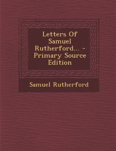 Letters Of Samuel Rutherford... - Primary Source Edition