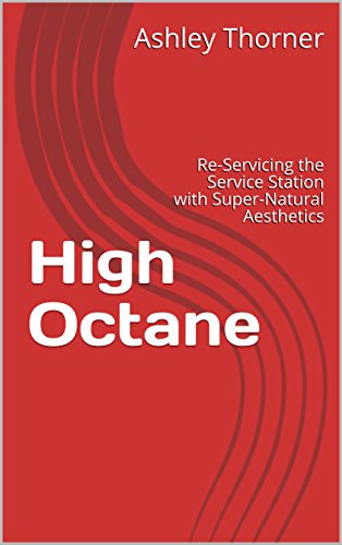 High Octane: Re-Servicing the Service Station with Super-Natural Aesthetics (English Edition) por Ashley Thorner