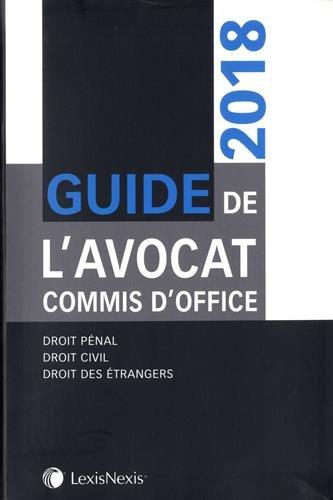 Guide de l'avocat commis d'office 2018: Droit pénal, droit civil, droit des étrangers