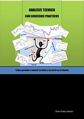 Descargar Libro Análisis Técnico con ejercicios reales: Como aprender a invertir en bolsa y no morir en el intento de Oliver Nuñez Velasco