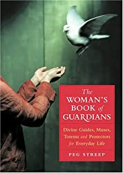 The Women's Book of Guardians: Divine Guides, Muses, Totems, and Protectors of Everyday Life