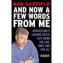 [(And Now a Few Words from Me : Advertising's Leading Critic Lays Down the Law, Once and for All)] [By (author) Bob Garfield] published on (March, 2003)