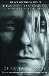 Heavier Than Heaven: A Biography of Kurt Cobain Cross, Charles R ( Author ) Aug-21-2002 Paperback