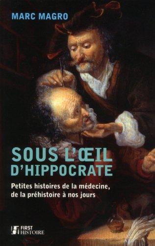 Sous l'œil d'Hippocrate : Petites histoires de la médecine, de la préhistoire à nos jours