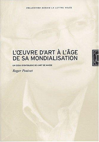 L'oeuvre d'art à l'âge de sa mondialisation. : Un essai d'ontologie de l'art de masse par Roger Pouivet