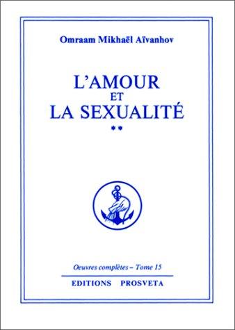 L'Amour et la Sexualité: Tome 2 par Omraam Mikhaël Aïvanhov