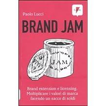 Brand jam. Brand extension e licensing. Moltiplicare i valori di marca facendo un sacco di soldi