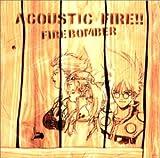 Songtexte von Fire Bomber - Acoustic Fire!!