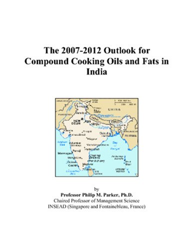 The 2007-2012 Outlook for Compound Cooking Oils and Fats in India