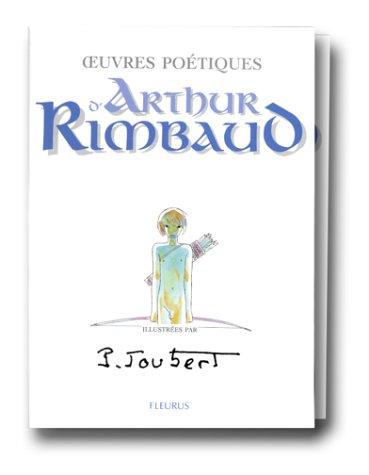 Oeuvres poétiques d'Arthur Rimbaud par Dominique Joubert, Arthur Rimbaud