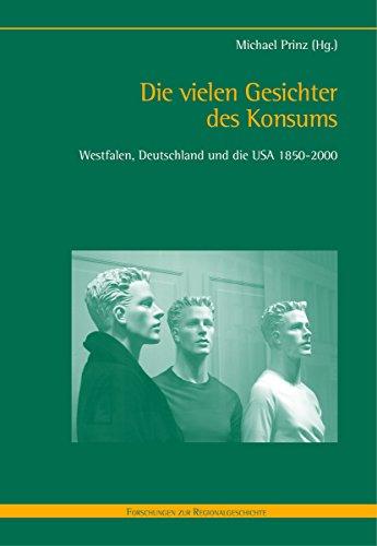 Die vielen Gesichter des Konsums: Westfalen, Deutschland und die USA 1850-2000 (Forschungen zur Regionalgeschichte 79)