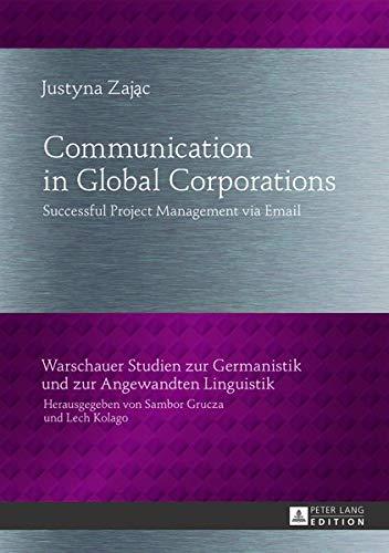 Communication in Global Corporations: Successful Project Management via Email (Warschauer Studien zur Germanistik und zur Angewandten Linguistik) por Justyna Zajac