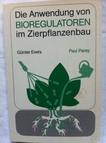 Die Anwendung von Bioregulatoren im Zierpflanzenbau. Wachstumsregulatoren, Bewurzelungshormone,
