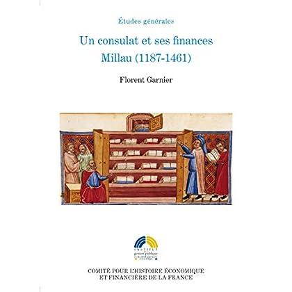 Un consulat et ses finances. Millau (1187-1461) (Histoire économique et financière - Moyen Âge)
