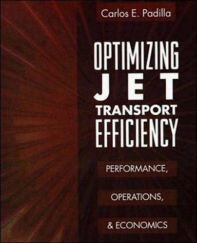 Optimizing Jet Transport Efficiency: Performance, Operations, and Economics por Carlos E. Padilla