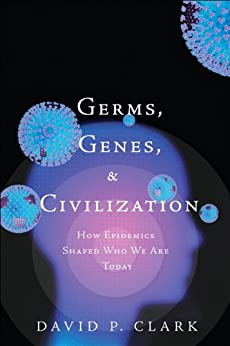 Germs, Genes, & Civilization: How Epidemics Shaped Who We Are Today (FT Press Science) von [Clark, David]