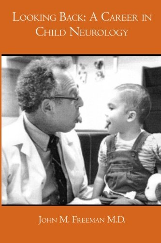 Looking Back: A Career in Child Neurology by John M. Freeman M.D. (2007-08-13)