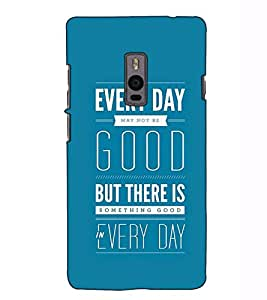 Fuson Designer Back Case Cover for OnePlus 2 :: OnePlus Two :: One Plus 2 (Every day may not be good theme)