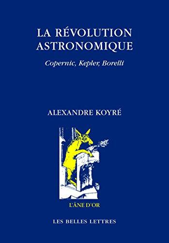 La Révolution astronomique: Copernic, Kepler, Borelli