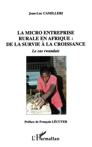 La micro entreprise rurale en Afrique : de la survie à la croissance : Le cas rwandais par Jean-Luc Camilleri