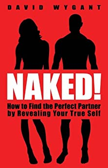 Naked!: How to Find the Perfect Partner by Revealing Your True Self by [Wygant, David]