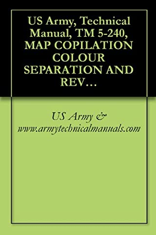 US Army, Technical Manual, TM 5-240, MAP COPILATION COLOUR SEPARATION AND REVISION