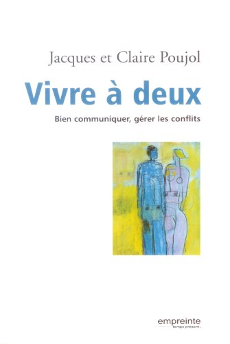 Vivre à deux : Bien communiquer, gérer les conflits par Jacques Poujol, Claire Poujol