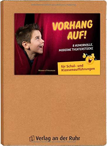 Vorhang auf! 8 humorvolle, moderne Theaterstücke: für Schul- und Klassenaufführungen -