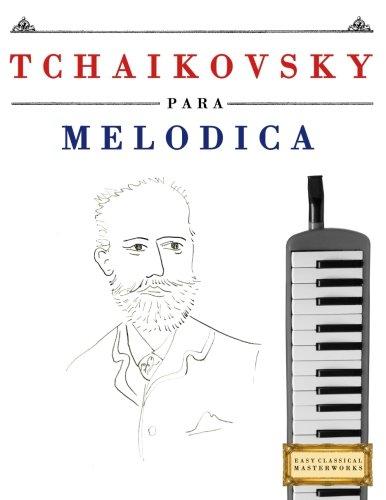 Tchaikovsky para Melódica: 10 Piezas Fáciles para Melódica Libro para Principiantes