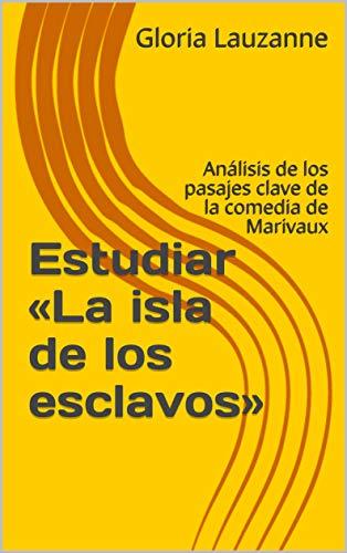 Estudiar «la Isla De Los Esclavos»: Análisis De Los Pasajes Clave De La Comedia De Marivaux por Gloria Lauzanne