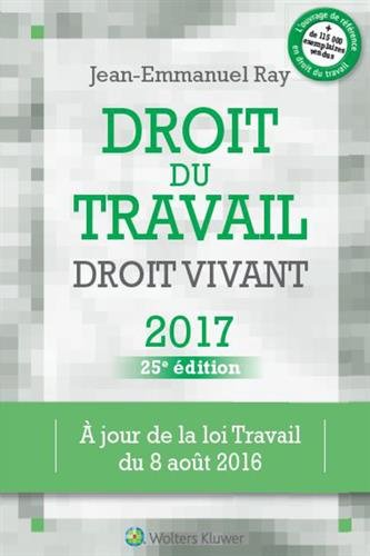 Droit du travail : droit vivant / Jean-Emmanuel Ray,....- Paris : Wolters Kluwer France , DL 2016, cop. 2016