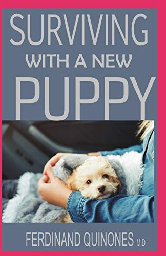 SURVIVING WITH A NEW PUPPY: The Simple Guide to Raising a Happy, Healthy, and Well-Behaved Dog (Pet Pad Crate Kong)