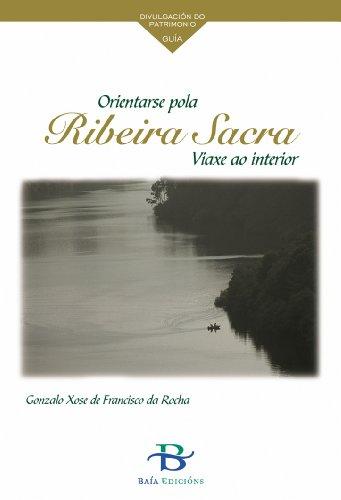 Orientarse pola Ribeira Sacra: Viaxe ao interior (Patrimonio cultural) por Gonzalo Xosé De Francisco da Rocha