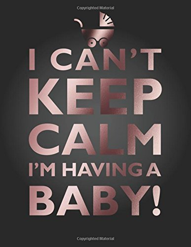 I Can't Keep Calm, I'm Having A Baby Notebook (8.5 x 11 Inches): A Classic 8.5x11 Inch Ruled/Lined Composition Book/Journal for the Expecting Mothers ... Shower/Announcement Gifts for Pregnant Women)