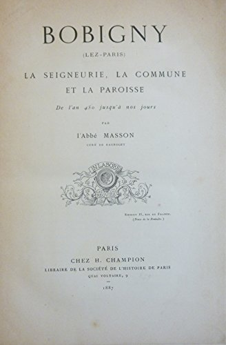 bobigny-lez-paris-la-seigneurie-la-commune-et-la-paroisse-de-lan-450-jusqua-nos-jours-par-labbe-mass